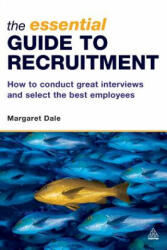 Essential Guide to Recruitment - How to Conduct Great Interviews and Select the Best Employees (2006)