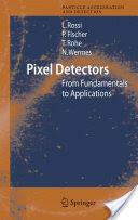 Pixel Detectors - From Fundamentals to Applications (2006)
