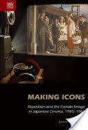 Making Icons - Repetition and the Female Image in Japanese Cinema, 1945-1964 (ISBN: 9789888208999)