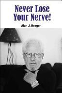 Never Lose Your Nerve! - Alan J. Heeger (ISBN: 9789814704854)