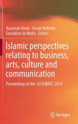 Islamic Perspectives Relating to Business, Arts, Culture and Communication - Proceedings of the 1st ICIBACC 2014 (ISBN: 9789812874283)