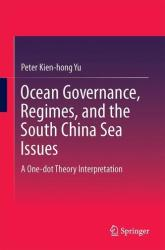 Ocean Governance, Regimes, and the South China Sea Issues - A One-Dot Theory Interpretation (ISBN: 9789812873286)