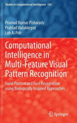 Computational Intelligence in Multi-Feature Visual Pattern Recognition - Hand Posture and Face Recognition Using Biologically Inspired Approaches (ISBN: 9789812870551)