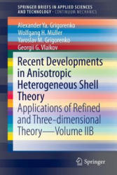 Recent Developments in Anisotropic Heterogeneous Shell Theory: Applications of Refined and Three-Dimensional Theory--Volume Iib - Applications of Ref (ISBN: 9789811015953)