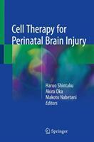 Cell Therapy for Perinatal Brain Injury - Haruo Shintaku, Akira Oka, Makoto Nabetani (ISBN: 9789811014116)