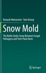 Snow Mold - The Battle Under Snow Between Fungal Pathogens and Their Plant Hosts (ISBN: 9789811007576)