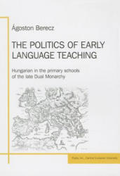 Politics of Early Language Teaching - Agoston Berecz (ISBN: 9789638853882)