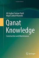 Qanat Knowledge - Construction and Maintenance (ISBN: 9789402409550)