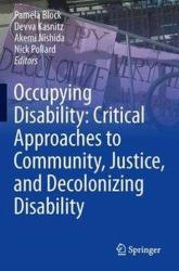 Occupying Disability: Critical Approaches to Community, Justice, and Decolonizing Disability (ISBN: 9789401777469)