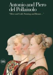 """Antonio and Piero Del Pollaiuolo - """"Silver and Gold, Painting and Bronze"""" (ISBN: 9788857224749)"""