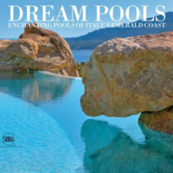 Dream Pools - Enchanting Pools of Italys Emerald Coast (ISBN: 9788857224176)
