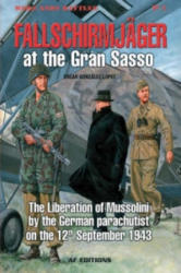 FallschirmjaGer at the Gran SASSO - The Liberation of Mussolini by German Parachutists on 12th September 1943 (ISBN: 9788496935006)