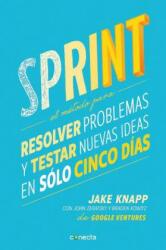Sprint: El Metodo Para Resolver Problemas y Testar Nuevas Ideas en Solo Cinco Dias = Sprint (ISBN: 9788416029686)