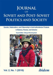 Journal of Soviet and Post-Soviet Politics and Society - Gender, Nationalism, and Citizenship in Anti-Authoritarian Protests in Belarus, Russia, and (ISBN: 9783838208862)