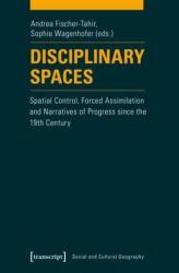 Disciplinary Spaces: Spatial Control, Forced Assimilation and Narratives of Progress Since the 19th Century (ISBN: 9783837634877)