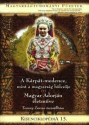 Tomory Zsuzsa szerk. - A Kárpát-medence, mint a magyarság bölcsője - Magyar Adorján életműve (2011)