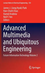 Advanced Multimedia and Ubiquitous Engineering - James J. (Jong Hyuk) Park, Han-Chieh Chao, Hamid R. Arabnia, Neil Y. Yen (ISBN: 9783662478943)