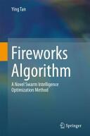 Fireworks Algorithm - A Novel Swarm Intelligence Optimization Method (ISBN: 9783662463529)