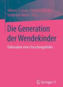 Die Generation der Wendekinder - Elaboration eines Forschungsfeldes (ISBN: 9783658114794)