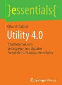 Utility 4.0 - Transformation vom Versorgungs- zum digitalen Energiedienstleistungsunternehmen (ISBN: 9783658115500)