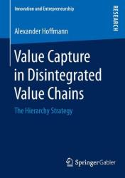 Value Capture in Disintegrated Value Chains - The Hierarchy Strategy (ISBN: 9783658113674)