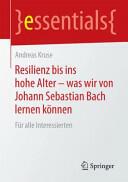 Resilienz Bis Ins Hohe Alter Was Wir Von Johann Sebastian Bach Lernen Konnen (ISBN: 9783658083328)