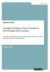 Nostalgic Feelings of East Germans in Post-Socialist East Germany - Andreas Schulz (ISBN: 9783656987307)