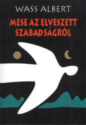 WASS ALBERT MESE ELVESZETT SZABADSÁGRÓL 1 db (2011)