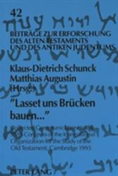 Lasset Uns Bruecken Bauen. . . - Collected Communications to the XVth Congress of the International Organization for the Study of the Old Testament, Ca (ISBN: 9783631310144)