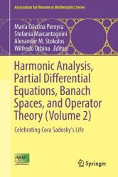 Harmonic Analysis, Partial Differential Equations, Banach Spaces, and Operator Theory (Volume 2): Celebrating Cora Sadosky's Life (ISBN: 9783319515915)