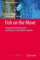 Fish on the Move - Fishing Between Discourses and Borders in the Northern Adriatic (ISBN: 9783319518954)