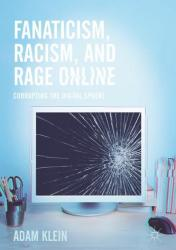 Fanaticism, Racism, and Rage Online - Adam Klein (ISBN: 9783319514239)