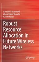 Robust Resource Allocation in Future Wireless Networks - Saeedeh Parsaeefard, Nader Mokari, Ahmad Reza Sharafat (ISBN: 9783319503875)