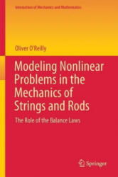 Modeling Nonlinear Problems in the Mechanics of Strings and Rods - The Role of the Balance Laws (ISBN: 9783319505961)