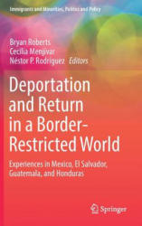 Deportation and Return in a Border-Restricted World - Experiences in Mexico, El Salvador, Guatemala, and Honduras (ISBN: 9783319497778)