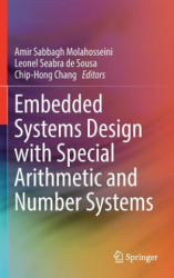 Embedded Systems Design with Special Arithmetic and Number Systems - Amir Sabbagh Molahosseini, Leonel Seabra de Sousa, Chip-Hong Chang (ISBN: 9783319497419)