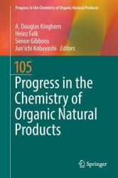 Progress in the Chemistry of Organic Natural Products 105 - A. Douglas Kinghorn, Heinz Falk, Simon Gibbons, Jun'ichi Kobayashi (ISBN: 9783319497112)