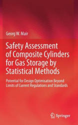 Safety Assessment of Composite Cylinders for Gas Storage by Statistical Methods - Potential for Design Optimisation Beyond Limits of Current Regulati (ISBN: 9783319497082)
