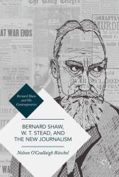 Bernard Shaw, W. T. Stead, and the New Journalism - Whitechapel, Parnell, Titanic, and the Great War (ISBN: 9783319490069)