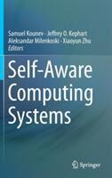 Self-Aware Computing Systems - Samuel Kounev, Jeffrey O. Kephart, Aleksandar Milenkoski, Xiaoyun Zhu (ISBN: 9783319474724)
