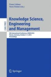 Knowledge Science, Engineering and Management - 9th International Conference, KSEM 2016, Passau, Germany, October 5-7, 2016, Proceedings (ISBN: 9783319476490)