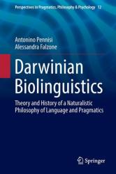 Darwinian Biolinguistics - Theory and History of a Naturalistic Philosophy of Language and Pragmatics (ISBN: 9783319476865)