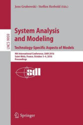 System Analysis and Modeling. Technology-Specific Aspects of Models - 9th International Conference, SAM 2016, Saint-Melo, France, October 3-4, 2016. (ISBN: 9783319466125)