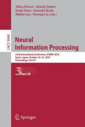 Neural Information Processing - 23rd International Conference, ICONIP 2016, Kyoto, Japan, October 16-21, 2016, Proceedings (ISBN: 9783319466743)