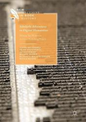 Scholarly Adventures in Digital Humanities - Making the Modernist Archives Publishing Project (ISBN: 9783319472102)