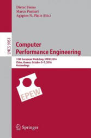 Computer Performance Engineering - 13th European Workshop, EPEW 2016, Chios, Greece, October 5-7, 2016, Proceedings (ISBN: 9783319464329)