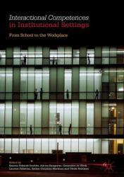 Interactional Competences in Institutional Settings - From School to the Workplace (ISBN: 9783319468662)
