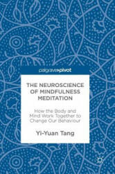 Neuroscience of Mindfulness Meditation - How the Body and Mind Work Together to Change Our Behaviour (ISBN: 9783319463216)