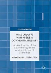 Was Ludwig von Mises a Conventionalist? - A New Analysis of the Epistemology of the Austrian School of Economics (ISBN: 9783319461694)