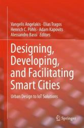 Designing, Developing, and Facilitating Smart Cities - Urban Design to Iot Solutions (ISBN: 9783319449227)